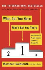 What Got You Here Won't Get You There – Marshall Goldsmith